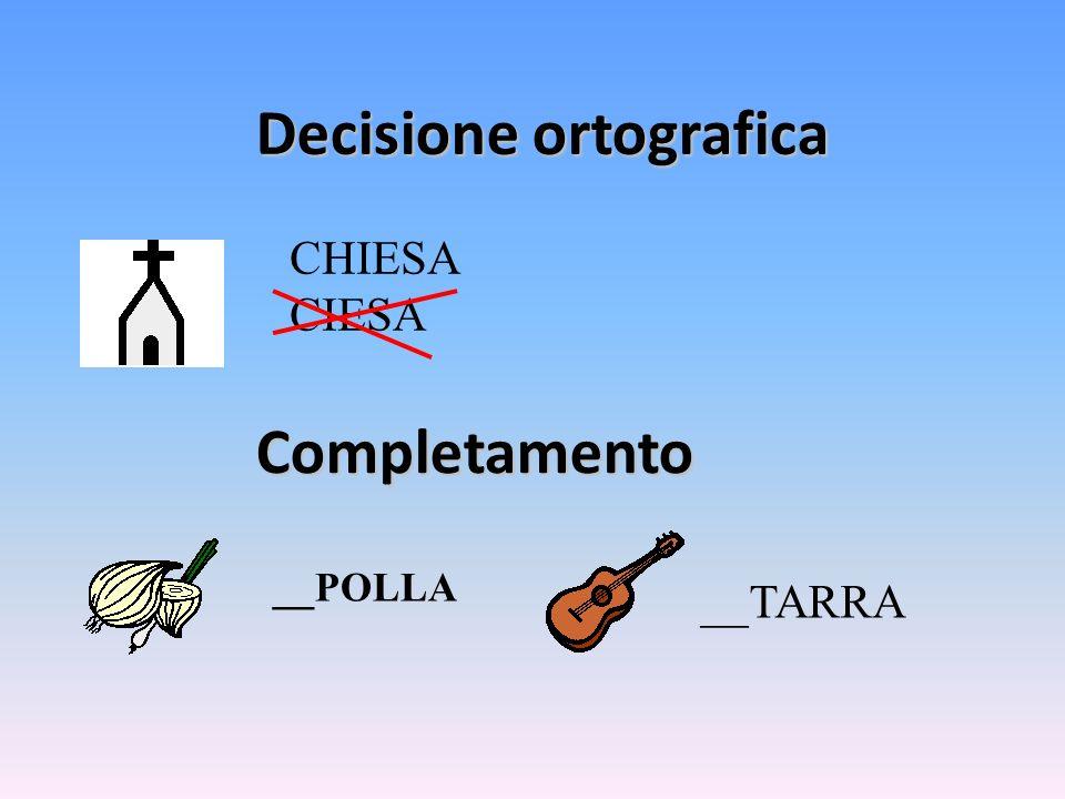 Decisione ortografica CHIESA CIESA Completamento __POLLA __TARRA
