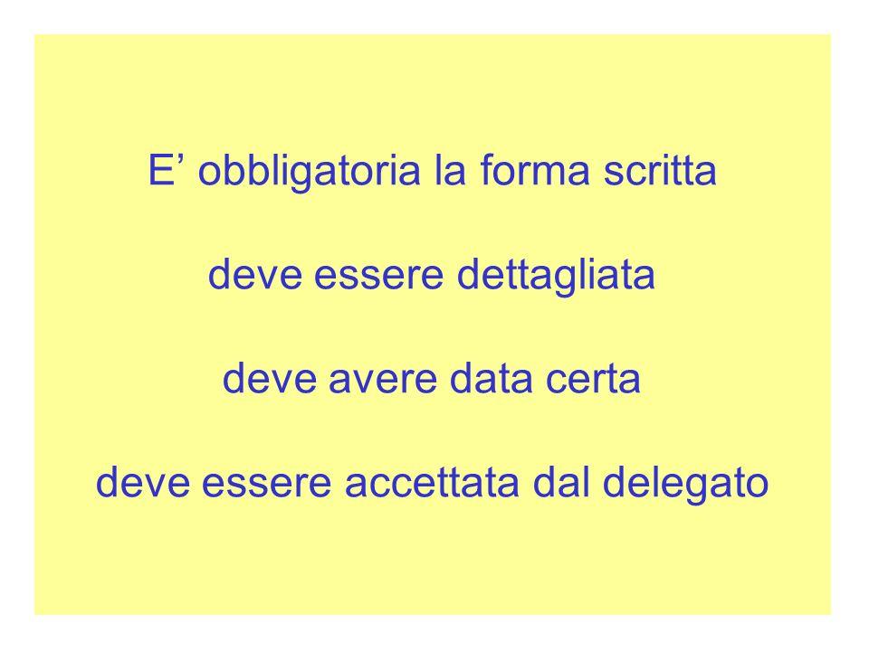 E obbligatoria la forma scritta deve essere dettagliata deve avere data certa deve essere accettata dal delegato