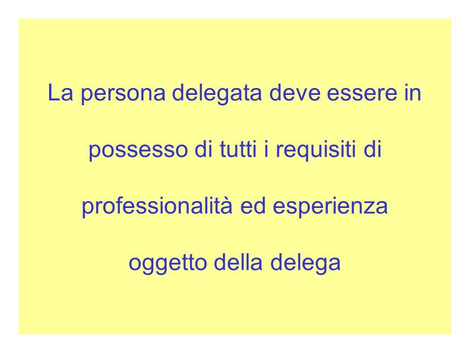 La persona delegata deve essere in possesso di tutti i requisiti di professionalità ed esperienza oggetto della delega