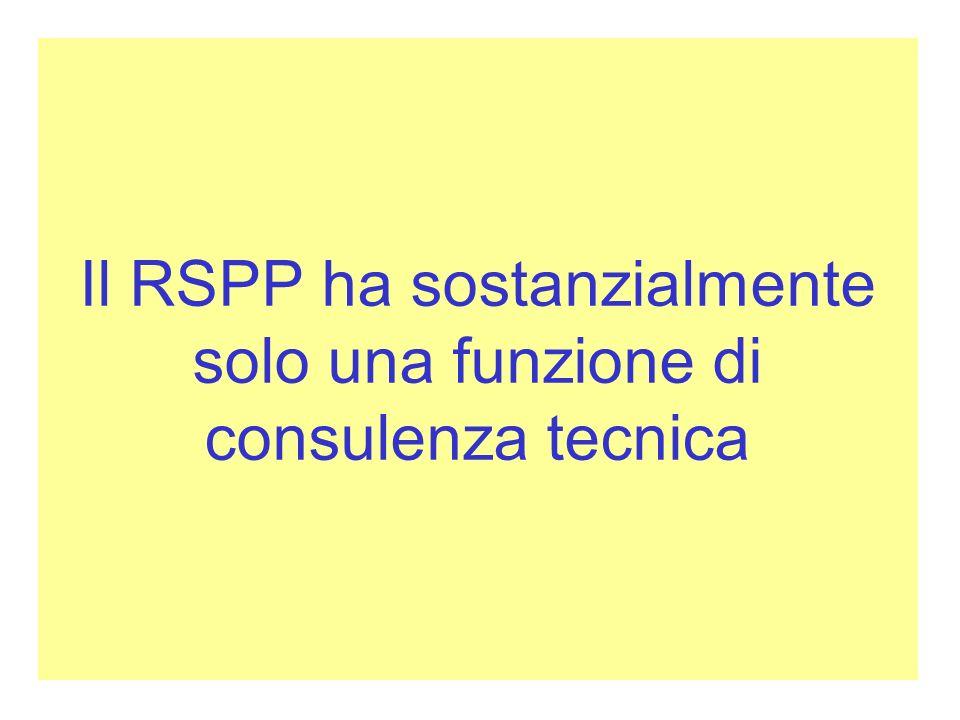 Il RSPP ha sostanzialmente solo una funzione di consulenza tecnica