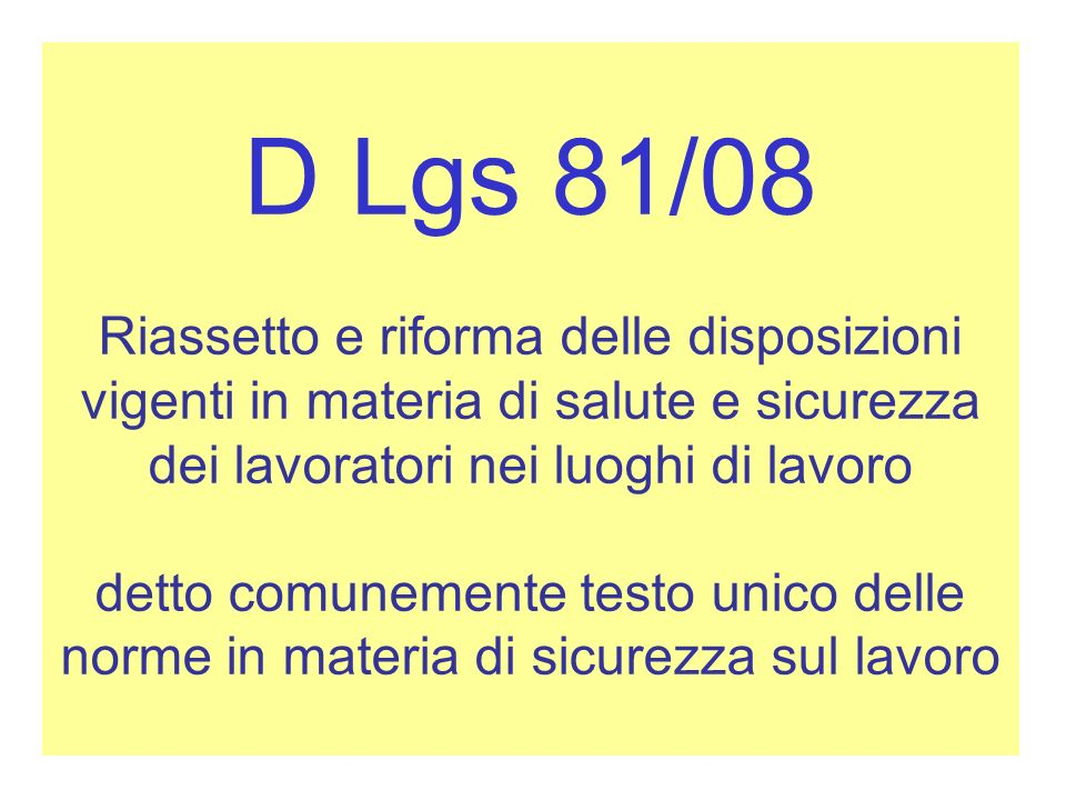 D Lgs 81/08 Riassetto e riforma delle disposizioni vigenti in materia di salute e sicurezza dei lavoratori nei luoghi di lavoro detto comunemente test