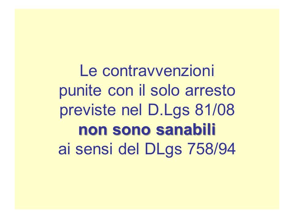 non sono sanabili Le contravvenzioni punite con il solo arresto previste nel D.Lgs 81/08 non sono sanabili ai sensi del DLgs 758/94