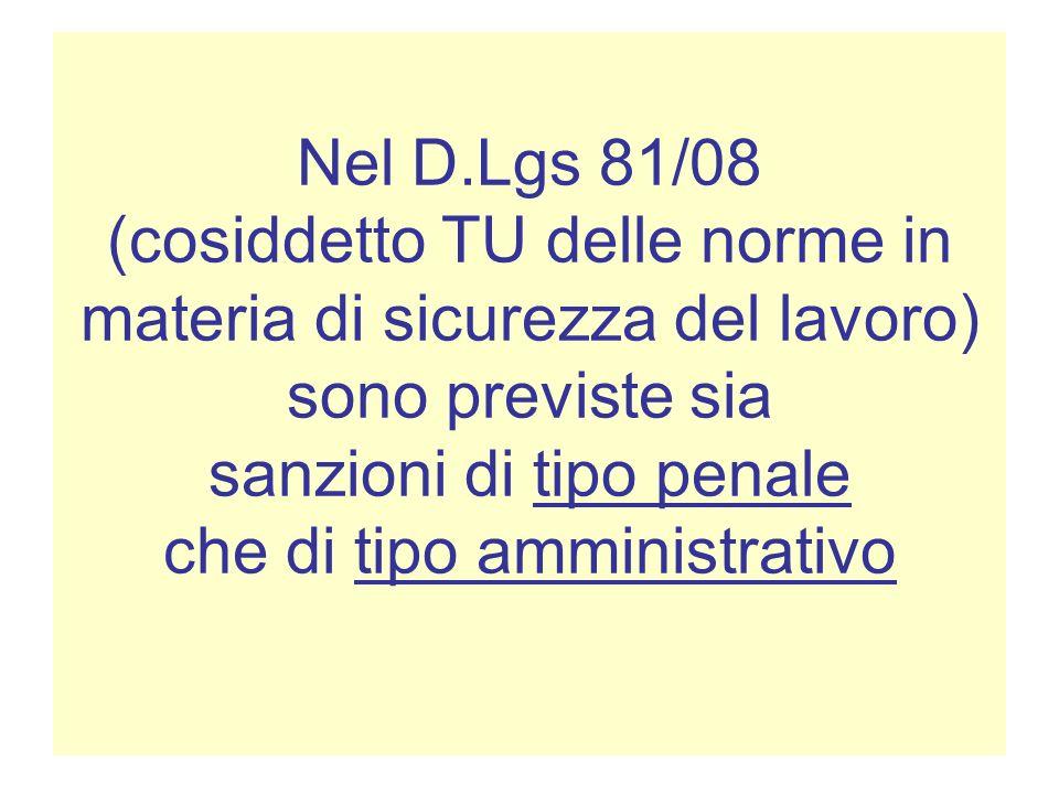 Nel D.Lgs 81/08 (cosiddetto TU delle norme in materia di sicurezza del lavoro) sono previste sia sanzioni di tipo penale che di tipo amministrativo