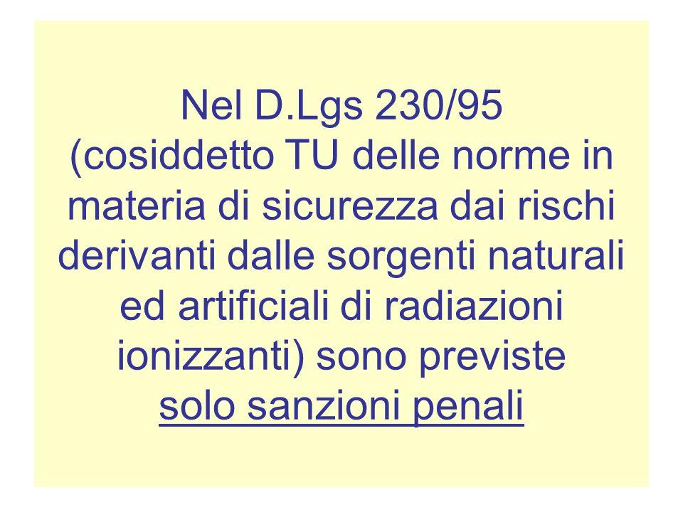 Nel D.Lgs 230/95 (cosiddetto TU delle norme in materia di sicurezza dai rischi derivanti dalle sorgenti naturali ed artificiali di radiazioni ionizzan