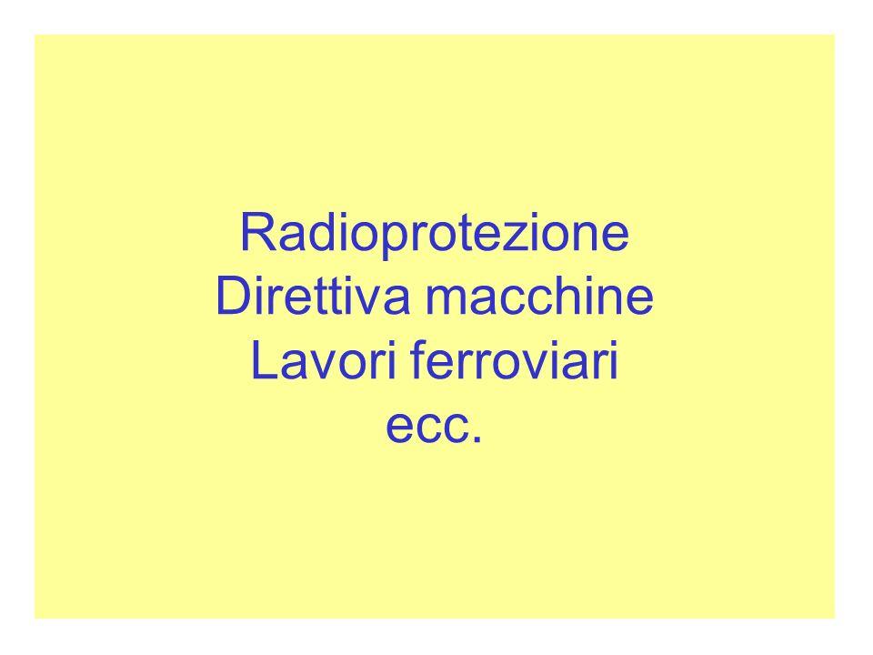 Radioprotezione Direttiva macchine Lavori ferroviari ecc.