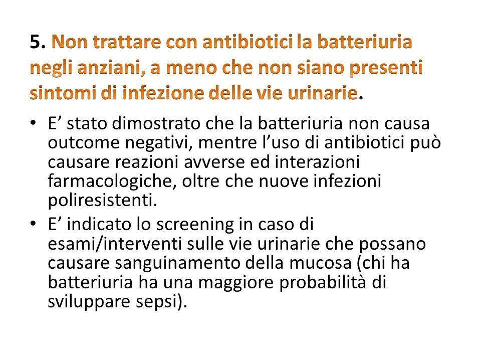 E stato dimostrato che la batteriuria non causa outcome negativi, mentre luso di antibiotici può causare reazioni avverse ed interazioni farmacologich
