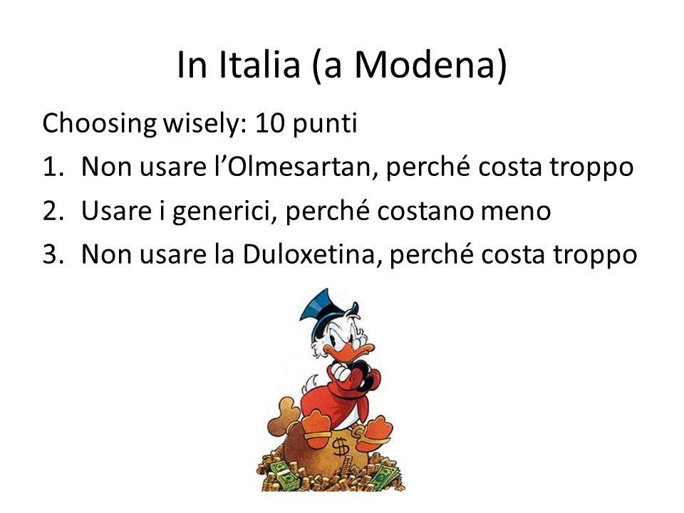 In Italia (a Modena) Choosing wisely: 10 punti 1.Non usare lOlmesartan, perché costa troppo 2.Usare i generici, perché costano meno 3.Non usare la Dul