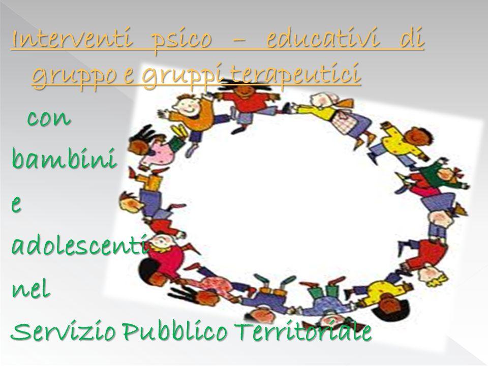 Interventi psico – educativi di gruppo e gruppi terapeutici con bambinieadolescentinel Servizio Pubblico Territoriale