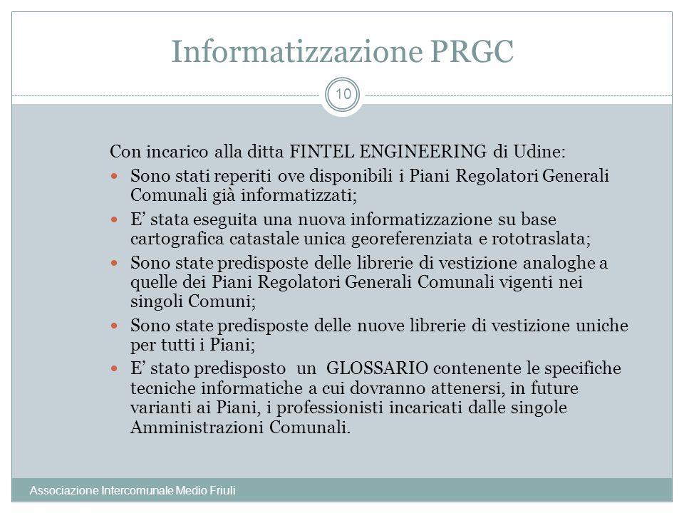 Informatizzazione PRGC Associazione Intercomunale Medio Friuli 10 Con incarico alla ditta FINTEL ENGINEERING di Udine: Sono stati reperiti ove disponi