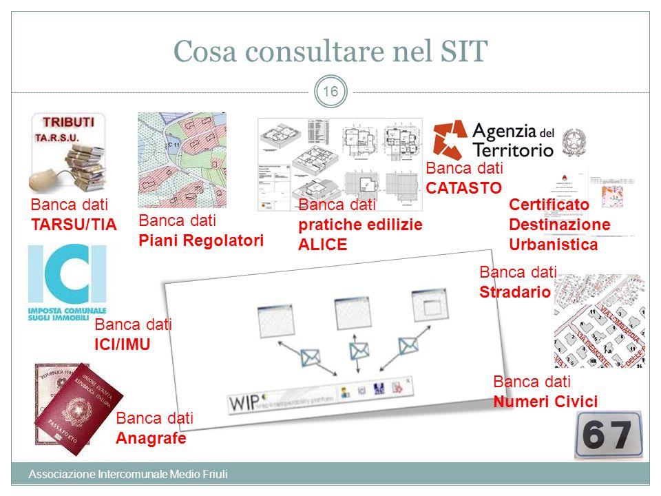 Cosa consultare nel SIT Associazione Intercomunale Medio Friuli 16 Banca dati Anagrafe Banca dati ICI/IMU Banca dati TARSU/TIA Banca dati Piani Regola