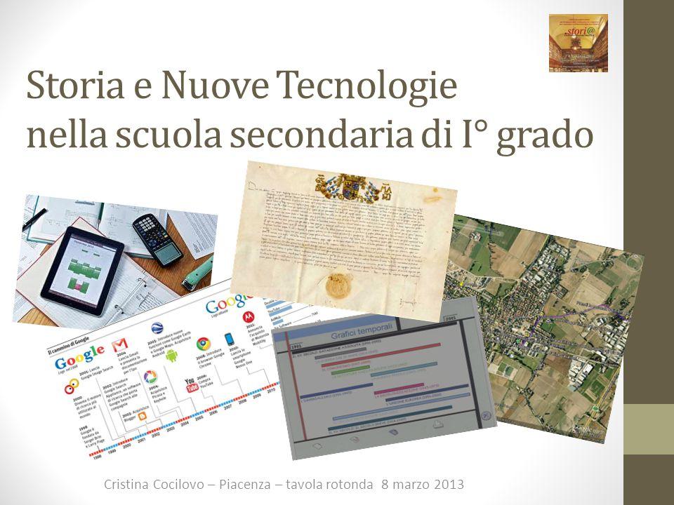 Storia e Nuove Tecnologie nella scuola secondaria di I° grado Cristina Cocilovo – Piacenza – tavola rotonda 8 marzo 2013