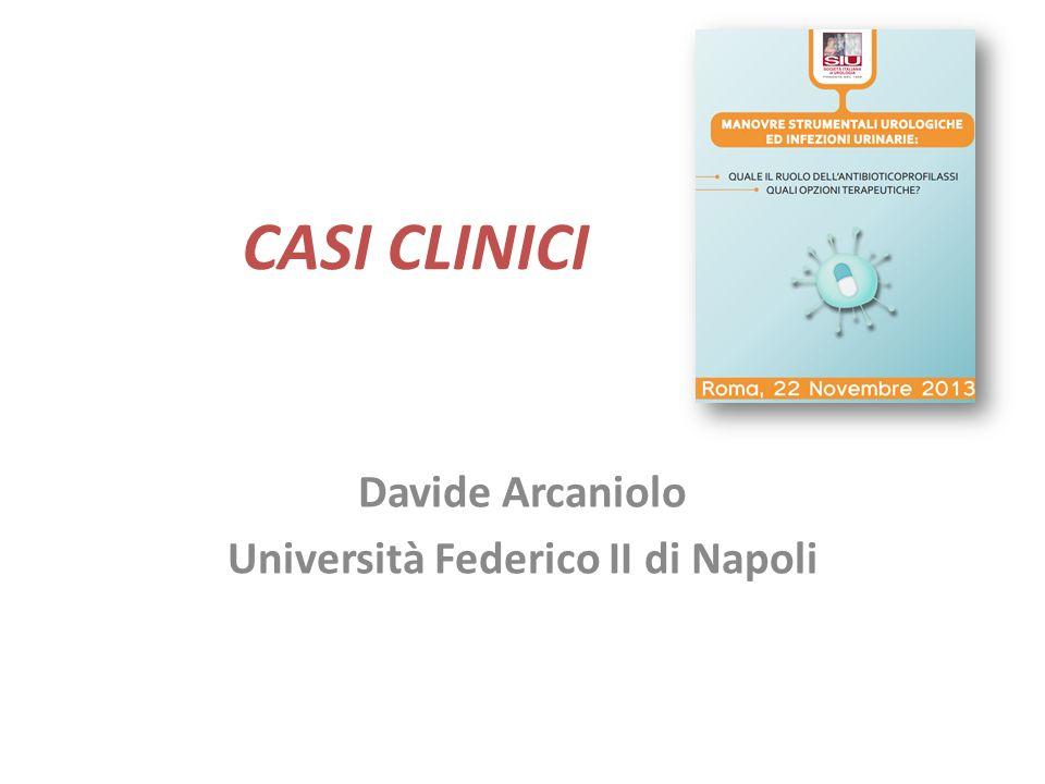 CASI CLINICI Davide Arcaniolo Università Federico II di Napoli