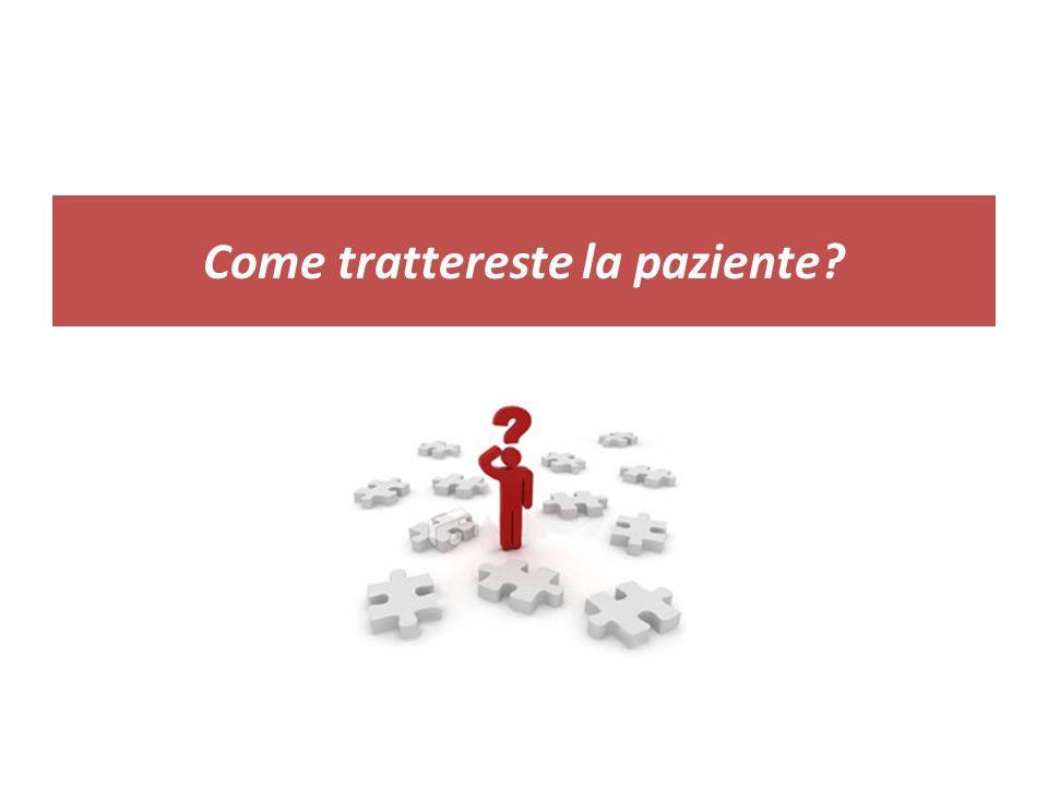 Come trattereste la paziente?