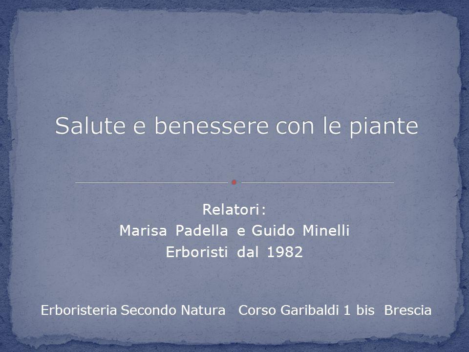 Relatori: Marisa Padella e Guido Minelli Erboristi dal 1982 Erboristeria Secondo Natura Corso Garibaldi 1 bis Brescia