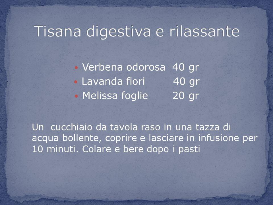Verbena odorosa 40 gr Lavanda fiori 40 gr Melissa foglie 20 gr Un cucchiaio da tavola raso in una tazza di acqua bollente, coprire e lasciare in infus