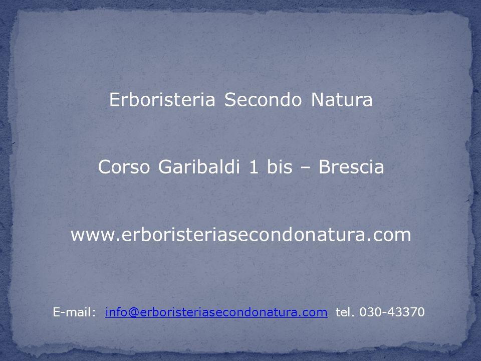 Erboristeria Secondo Natura Corso Garibaldi 1 bis – Brescia www.erboristeriasecondonatura.com E-mail: info@erboristeriasecondonatura.com tel. 030-4337