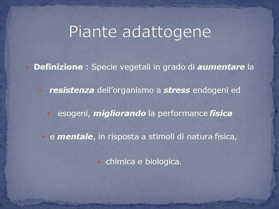 Definizione : Specie vegetali in grado di aumentare la resistenza dellorganismo a stress endogeni ed esogeni, migliorando la performance fisica e ment