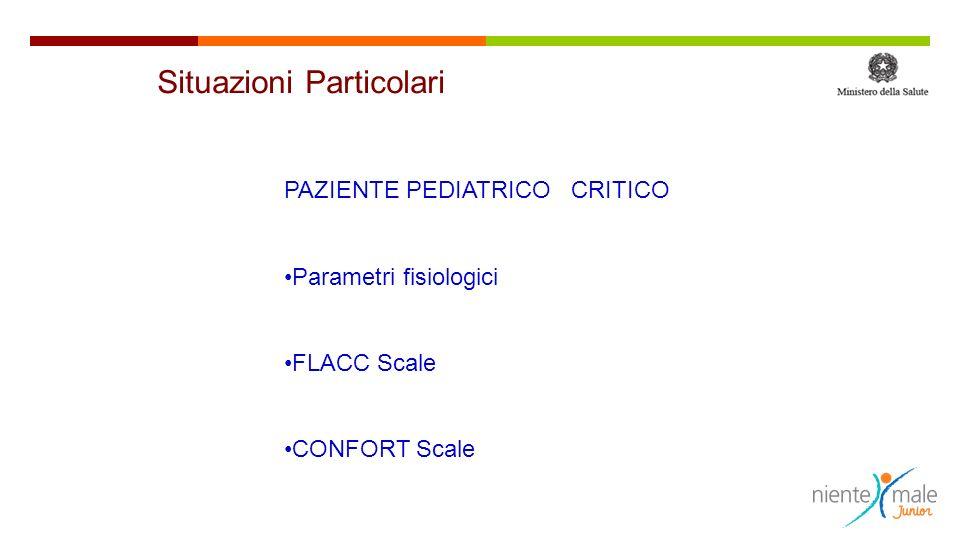 PAZIENTE PEDIATRICO CRITICO Parametri fisiologici FLACC Scale CONFORT Scale Situazioni Particolari