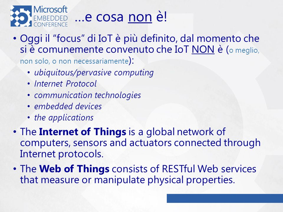 Roadmap di IoT RFID tags for facilitating routing, inventorying and loss prevention Surveillance, security, healthcare, transport, food safety, document management Locating people and everyday objects Teleoperation and telepresence: ability to monitor and control distant objects Livello tecnologico 2000 2010 2020 Supply-chain Helpers Vertical-Market Applications Ubiquitous Positioning Physical-World-Web