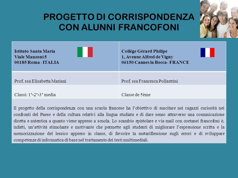 PROGETTO DI CORRISPONDENZA CON ALUNNI FRANCOFONI Istituto Santa Maria Viale Manzoni 5 00185 Roma - ITALIA Collège Gèrard Philipe 1, Avenue Alfred de V