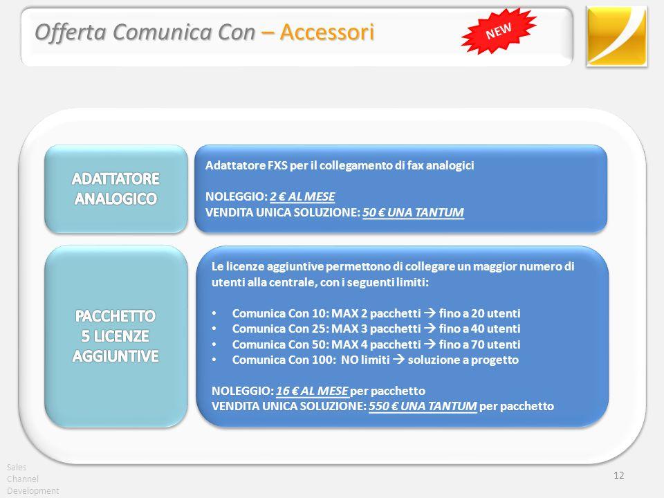 Sales Channel Development 12 Offerta Comunica Con – Accessori NEW Adattatore FXS per il collegamento di fax analogici NOLEGGIO: 2 AL MESE VENDITA UNIC