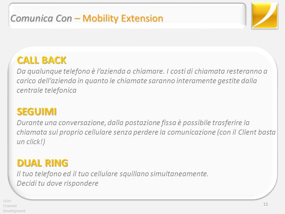 Sales Channel Development Comunica Con – Mobility Extension Channel Development 15 CALL BACK CALL BACK Da qualunque telefono è lazienda a chiamare. I