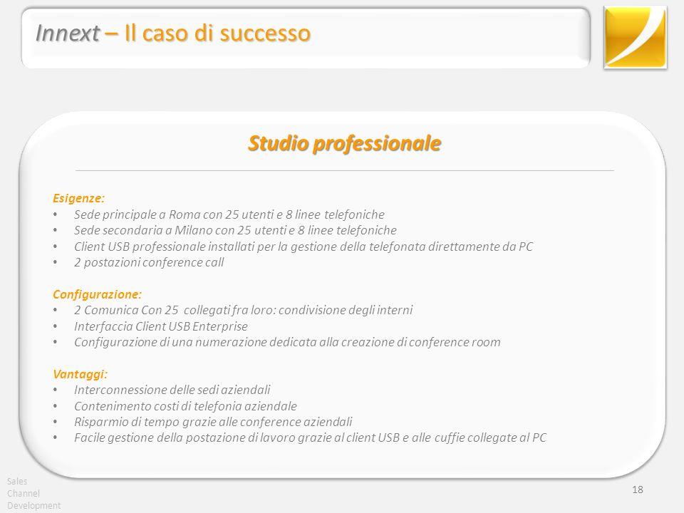 Sales Channel Development Studio professionale 18 Innext – Il caso di successo Esigenze: Sede principale a Roma con 25 utenti e 8 linee telefoniche Se