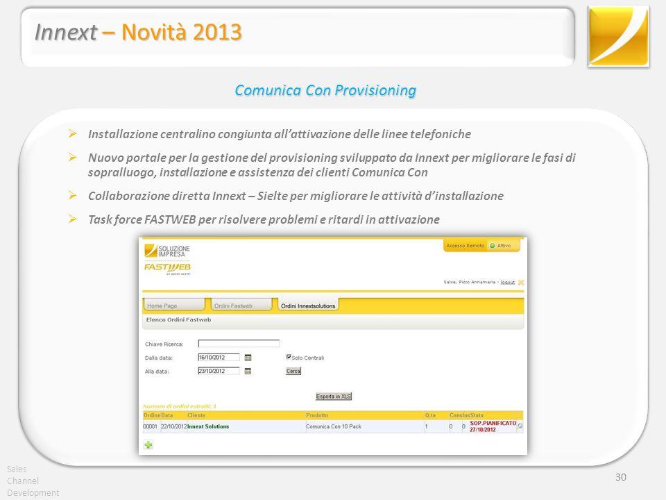 Sales Channel Development 30 Installazione centralino congiunta allattivazione delle linee telefoniche Nuovo portale per la gestione del provisioning