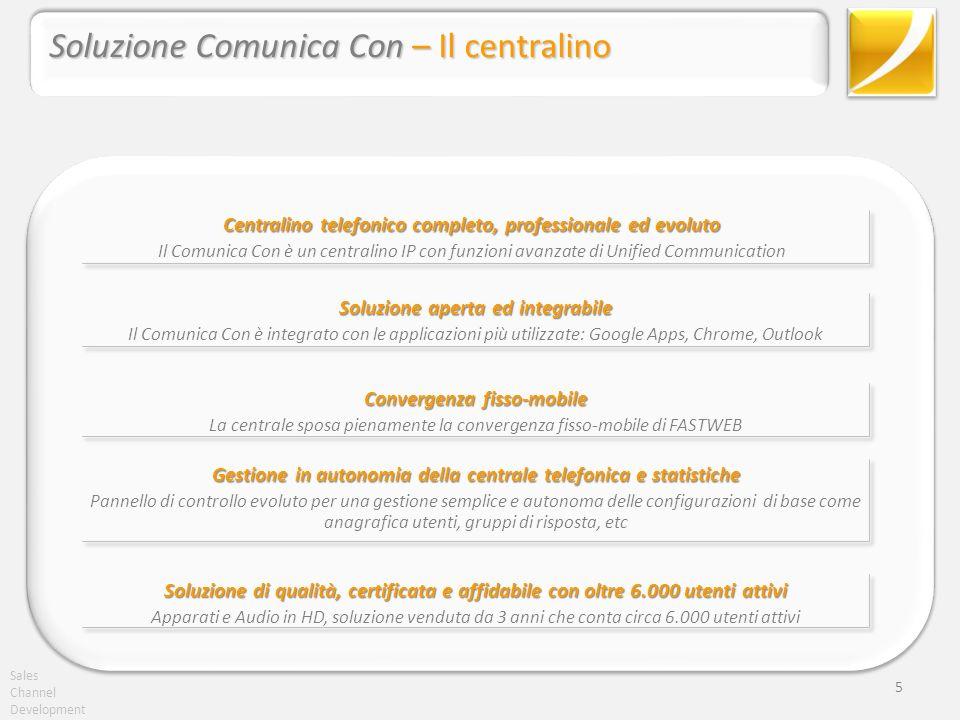 Sales Channel Development 5 Centralino telefonico completo, professionale ed evoluto Il Comunica Con è un centralino IP con funzioni avanzate di Unifi