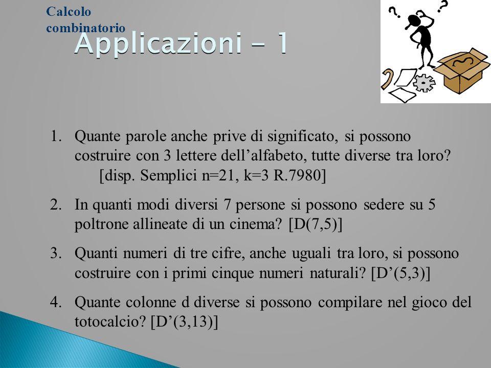 Applicazioni - 1 Applicazioni - 1 Calcolo combinatorio 1.Quante parole anche prive di significato, si possono costruire con 3 lettere dellalfabeto, tu