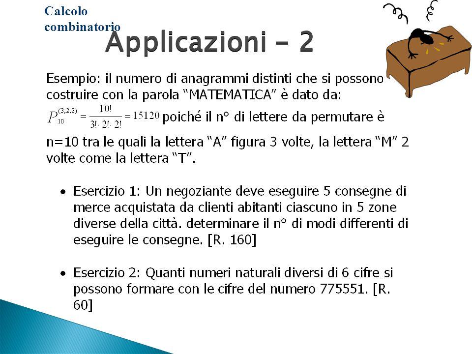 Applicazioni - 2 Applicazioni - 2 Calcolo combinatorio