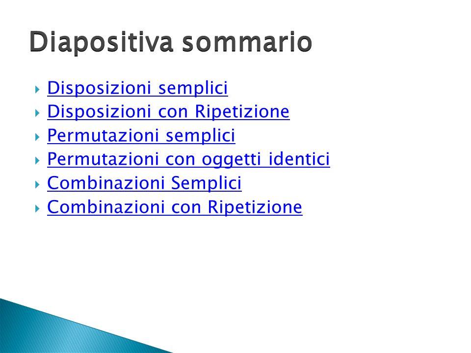 Disposizioni semplici Disposizioni con Ripetizione Permutazioni semplici Permutazioni con oggetti identici Combinazioni Semplici Combinazioni con Ripe