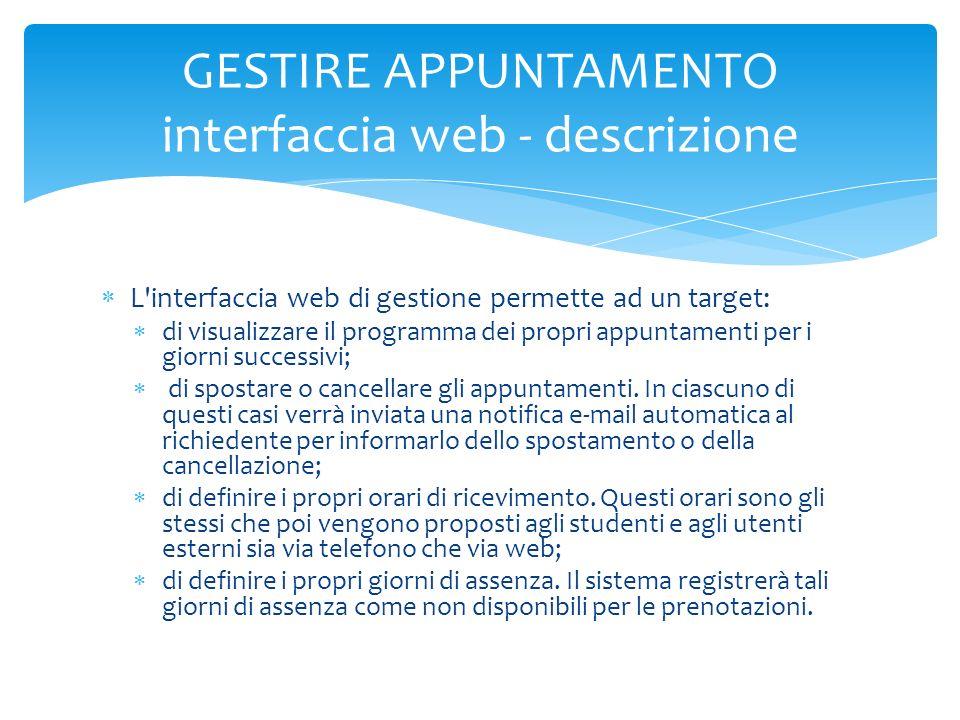 L'interfaccia web di gestione permette ad un target: di visualizzare il programma dei propri appuntamenti per i giorni successivi; di spostare o cance