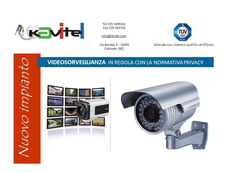 Tel 035 4499281 Fax 035 843704 info@kavitel.com Via Beretta 5 - 24050 Calcinate (BG) Azienda con sistema qualità certificato Nuovo impianto VIDEOSORVEGLIANZA IN REGOLA CON LA NORMATIVA PRIVACY