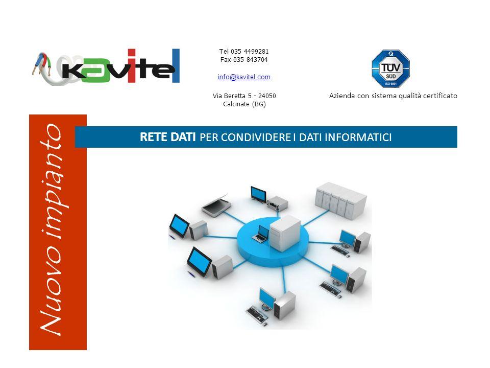 Tel 035 4499281 Fax 035 843704 info@kavitel.com Via Beretta 5 - 24050 Calcinate (BG) Azienda con sistema qualità certificato Nuovo impianto RETE DATI PER CONDIVIDERE I DATI INFORMATICI