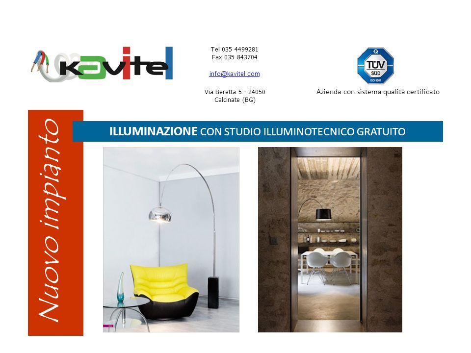 Tel 035 4499281 Fax 035 843704 info@kavitel.com Via Beretta 5 - 24050 Calcinate (BG) Azienda con sistema qualità certificato Nuovo impianto ILLUMINAZIONE CON STUDIO ILLUMINOTECNICO GRATUITO