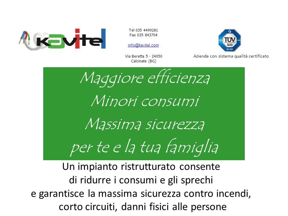 Tel 035 4499281 Fax 035 843704 info@kavitel.com Via Beretta 5 - 24050 Calcinate (BG) Azienda con sistema qualità certificato Maggiore efficienza Minor