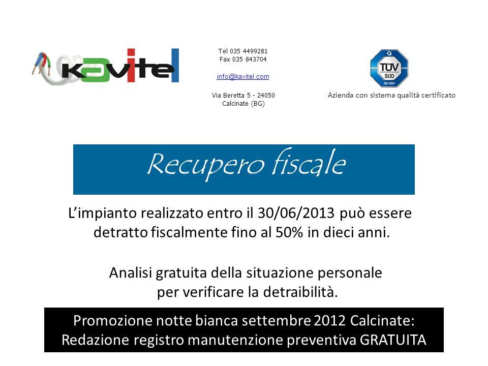 Tel 035 4499281 Fax 035 843704 info@kavitel.com Via Beretta 5 - 24050 Calcinate (BG) Azienda con sistema qualità certificato Recupero fiscale Limpianto realizzato entro il 30/06/2013 può essere detratto fiscalmente fino al 50% in dieci anni.