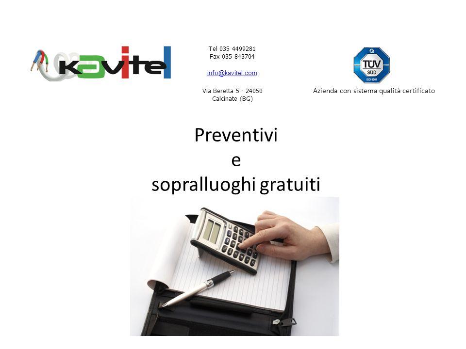 Tel 035 4499281 Fax 035 843704 info@kavitel.com Via Beretta 5 - 24050 Calcinate (BG) Azienda con sistema qualità certificato Preventivi e sopralluoghi gratuiti