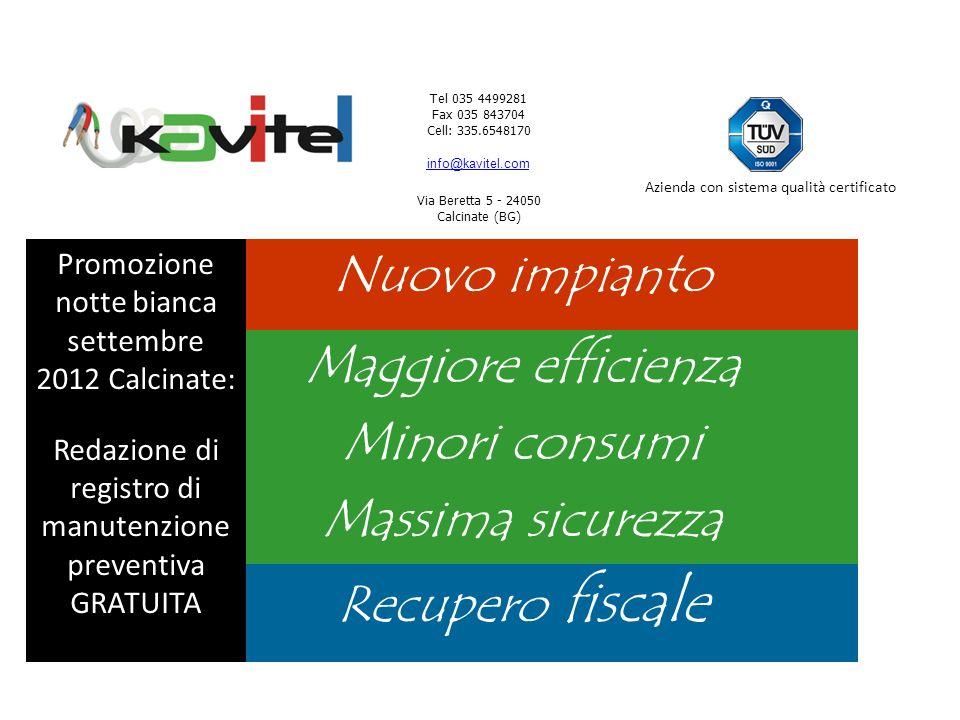 Tel 035 4499281 Fax 035 843704 Cell: 335.6548170 info@kavitel.com Via Beretta 5 - 24050 Calcinate (BG) Azienda con sistema qualità certificato Nuovo i