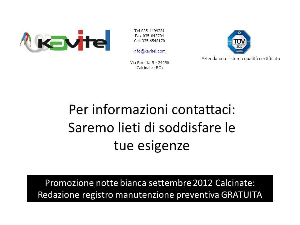 Tel 035 4499281 Fax 035 843704 Cell 335.6548170 info@kavitel.com Via Beretta 5 - 24050 Calcinate (BG) Azienda con sistema qualità certificato Per info