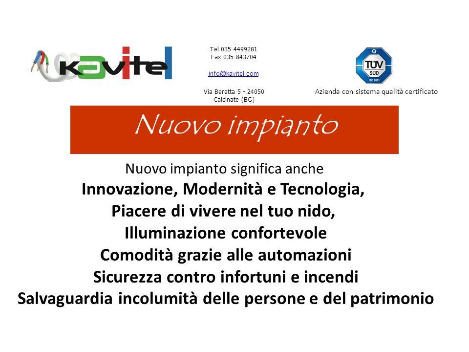 Tel 035 4499281 Fax 035 843704 info@kavitel.com Via Beretta 5 - 24050 Calcinate (BG) Azienda con sistema qualità certificato Nuovo impianto Nuovo impi