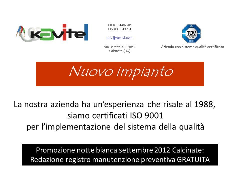 Tel 035 4499281 Fax 035 843704 info@kavitel.com Via Beretta 5 - 24050 Calcinate (BG) Azienda con sistema qualità certificato Nuovo impianto La nostra