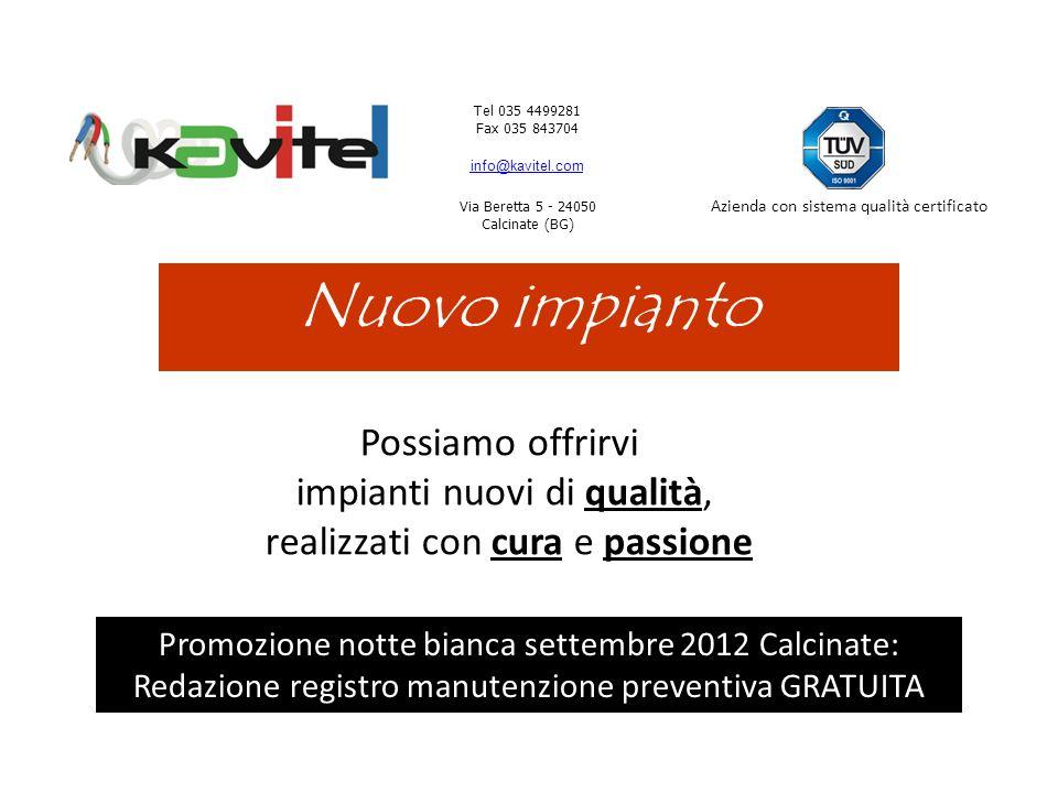 Tel 035 4499281 Fax 035 843704 info@kavitel.com Via Beretta 5 - 24050 Calcinate (BG) Azienda con sistema qualità certificato Nuovo impianto Possiamo o