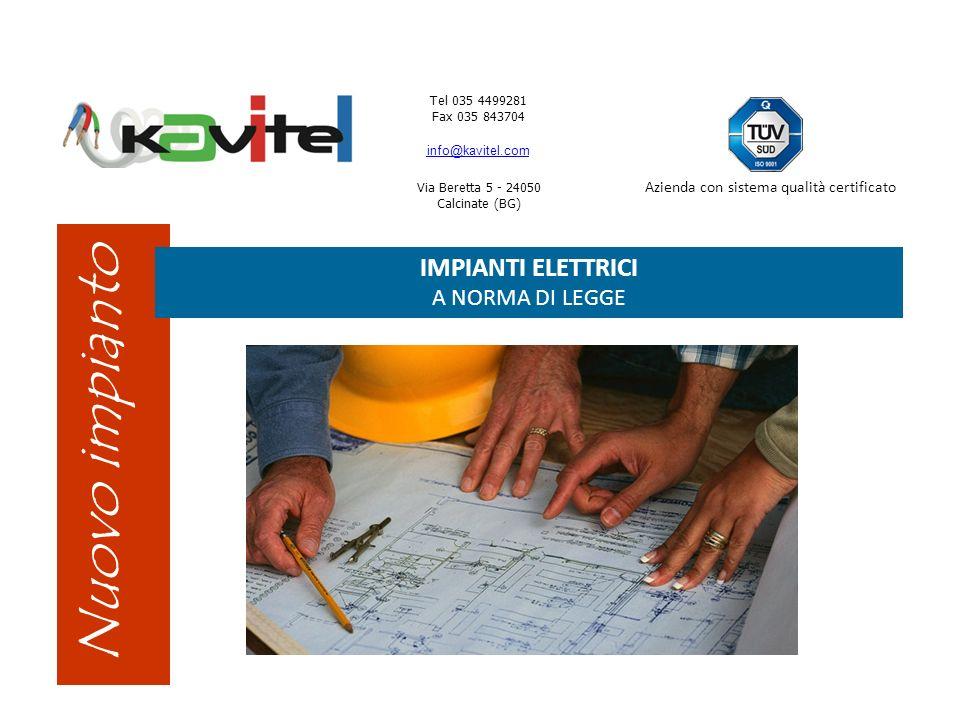 Tel 035 4499281 Fax 035 843704 info@kavitel.com Via Beretta 5 - 24050 Calcinate (BG) Azienda con sistema qualità certificato Nuovo impianto IMPIANTI ELETTRICI A NORMA DI LEGGE