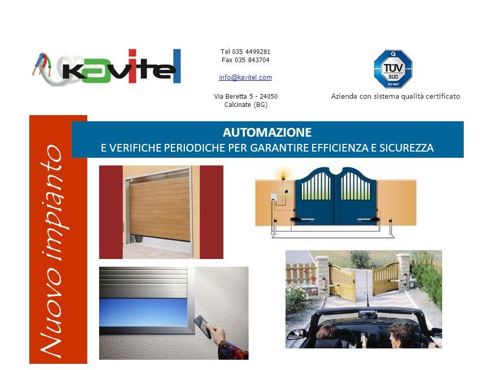 Tel 035 4499281 Fax 035 843704 info@kavitel.com Via Beretta 5 - 24050 Calcinate (BG) Azienda con sistema qualità certificato Nuovo impianto AUTOMAZION