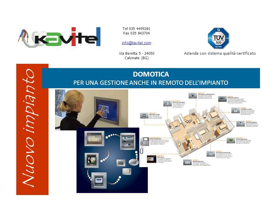 Tel 035 4499281 Fax 035 843704 info@kavitel.com Via Beretta 5 - 24050 Calcinate (BG) Azienda con sistema qualità certificato Nuovo impianto DOMOTICA P