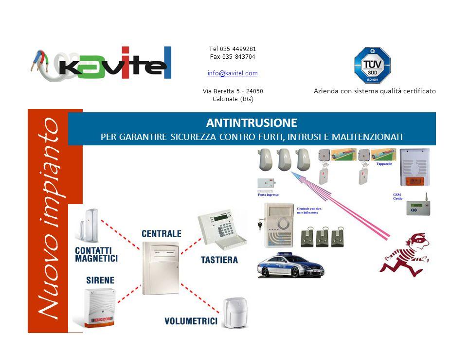 Tel 035 4499281 Fax 035 843704 info@kavitel.com Via Beretta 5 - 24050 Calcinate (BG) Azienda con sistema qualità certificato Nuovo impianto ANTINTRUSI
