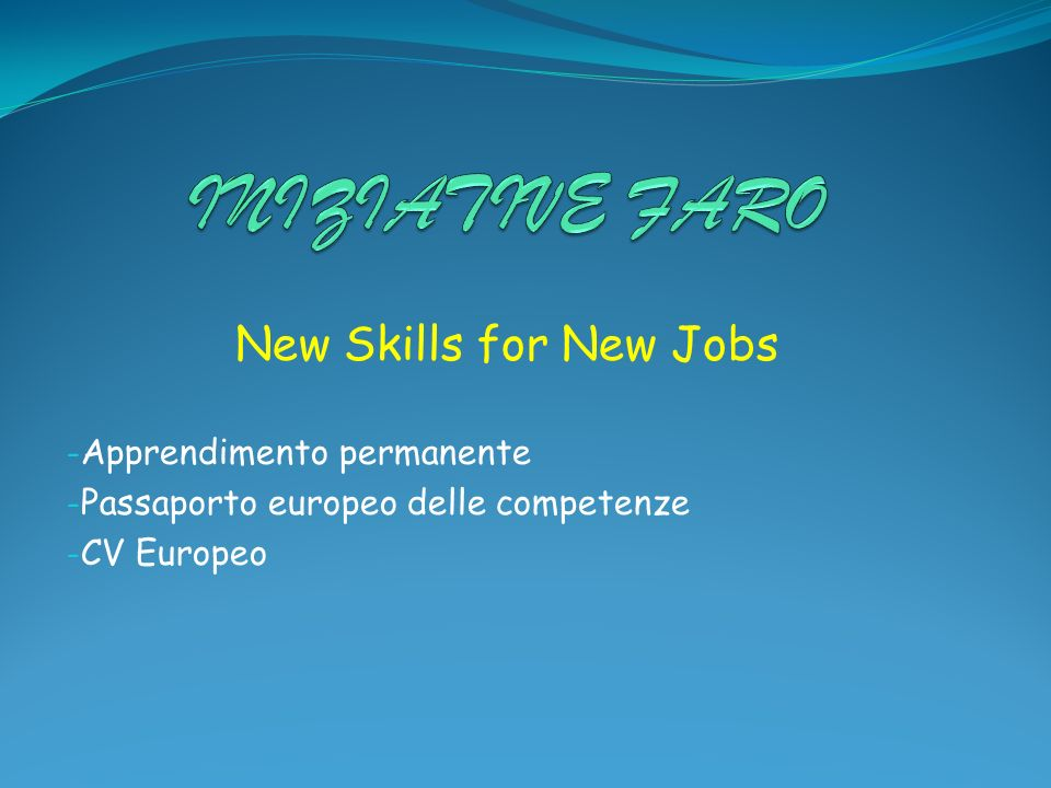 New Skills for New Jobs - Apprendimento permanente - Passaporto europeo delle competenze - CV Europeo