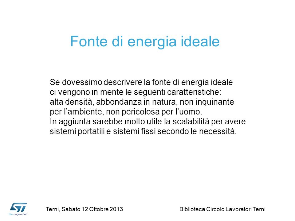 Fonte di energia ideale Se dovessimo descrivere la fonte di energia ideale ci vengono in mente le seguenti caratteristiche: alta densità, abbondanza i